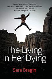 THE LIVING IN HER DYING by Sara  Bragin