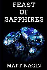 FEAST OF SAPPHIRES by Matt Nagin
