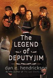 THE LEGEND OF DEPUTY JIM by Dan E. Hendrickson