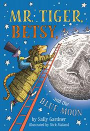 MR. TIGER, BETSY, AND THE BLUE MOON by Sally Gardner