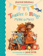 TEAFLET & ROOG MAKE A MESS by Jeanne Birdsall