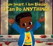 I AM SMART, I AM BLESSED, I CAN DO ANYTHING! by Alissa Holder