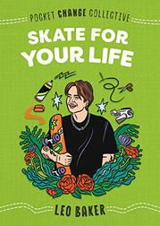 SKATE FOR YOUR LIFE by Leo Baker