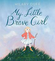 MY LITTLE BRAVE GIRL by Hilary Duff