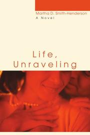 LIFE, UNRAVELING by Martha D. Smith-Henderson