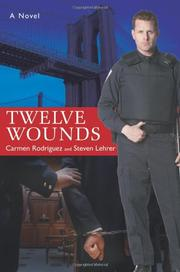 TWELVE WOUNDS by Carmen and Steven Lehrer Rodriguez