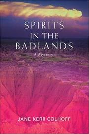 SPIRITS IN THE BADLANDS by Jane Kerr Colhoff