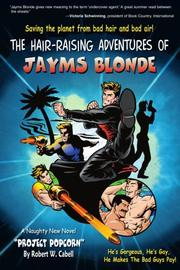 THE HAIR-RAISING ADVENTURES OF JAYMS BLONDE by Robert W. Cabell