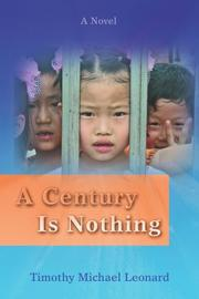 A CENTURY IS NOTHING by Timothy Michael Leonard