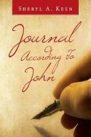 JOURNAL ACCORDING TO JOHN by Sheryl A. Keen