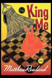 KING ME by Matthew Rowland