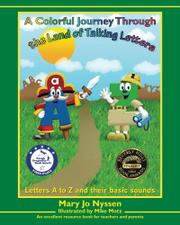 A COLORFUL JOURNEY THROUGH THE LAND OF TALKING LETTERS by Mary Jo Nyssen