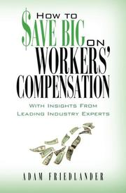 HOW TO $AVE BIG ON WORKERS' COMPENSATION by Adam Friedlander