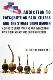 Cover art for ADDICTION TO PRESCRIPTION PAIN KILLERS AND THE STREET DRUG HEROIN