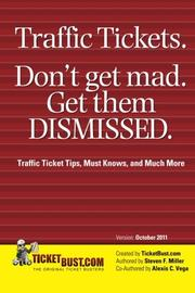 TRAFFIC TICKETS. DON'T GET MAD. GET THEM DISMISSED. by Steven F.  Miller