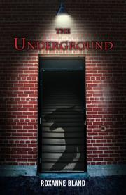 THE UNDERGROUND by Roxanne Bland