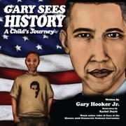 Gary Sees History-A Child's Journey by Gary Hooker Jr.