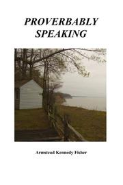 PROVERBABLY SPEAKING by Armstead Kennedy Fisher