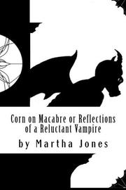 CORN ON MACABRE OR REFLECTIONS OF A RELUCTANT VAMPIRE by Martha Jones