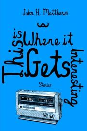 This Is Where It Gets Interesting by John H. Matthews