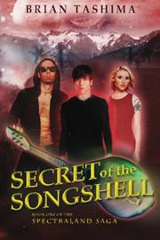SECRET OF THE SONGSHELL by Brian Tashima