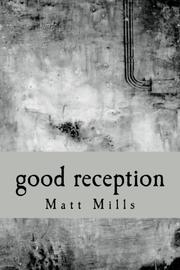 GOOD RECEPTION by Matt Mills