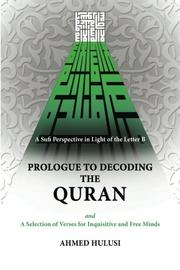 PROLOGUE TO DECODING THE QURAN by Ahmed Hulusi
