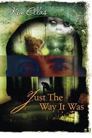 Just The Way It Was by Kim Ellas
