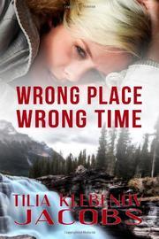 Wrong Place, Wrong Time by Tilia Klebenov Jacobs