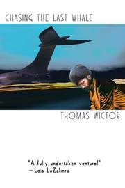 CHASING THE LAST WHALE by Thomas Wictor