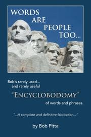 WORDS ARE PEOPLE TOO... by Bob Pitta