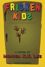 Fricken Kids by Monica K.K. Lee