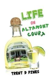 Life on Altamont Court by Trent D Pines