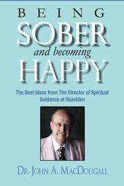 BEING SOBER AND BECOMING HAPPY by John A. MacDougall