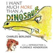 I Want Much More Than A Dinosaur by Charles Berliner