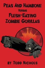 Peas And Hambone Versus Flesh-Eating Zombie Gorillas by Todd Nichols