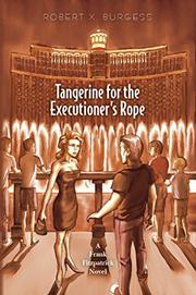 Tangerine for the Executioner's Rope by Robert X. Burgess