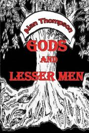 GODS AND LESSER MEN by Alan Thompson
