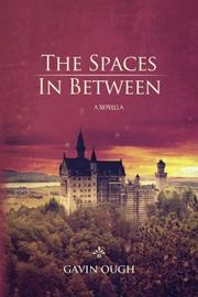 THE SPACES IN BETWEEN by Gavin Ough