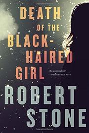 DEATH OF THE BLACK-HAIRED GIRL by Robert Stone
