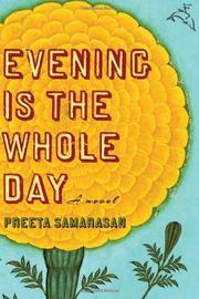 EVENING IS THE WHOLE DAY by Preeta Samarasan