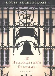 THE HEADMASTER'S DILEMMA by Louis Auchincloss
