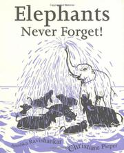 ELEPHANTS NEVER FORGET! by Anushka Ravishankar