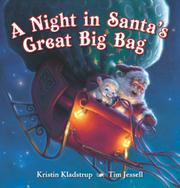 A NIGHT IN SANTA'S GREAT BIG BAG by Kristin Kladstrup
