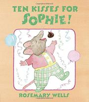 TEN KISSES FOR SOPHIE by Rosemary Wells