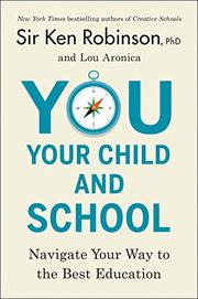 YOU, YOUR CHILD, AND SCHOOL by Ken Robinson