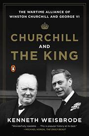 CHURCHILL AND THE KING by Kenneth Weisbrode