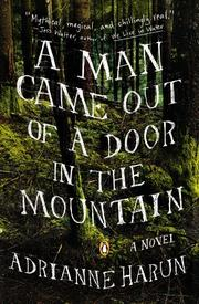 A MAN CAME OUT OF A DOOR IN THE MOUNTAIN by Adrianne Harun