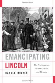 EMANCIPATING LINCOLN by Harold Holzer
