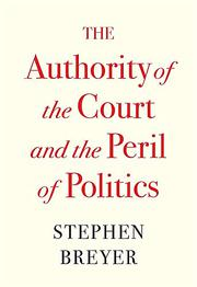 THE AUTHORITY OF THE COURT AND THE PERIL OF POLITICS by Stephen Breyer